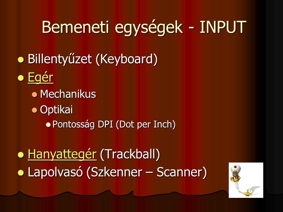 Bemeneti egységek - INPUT Bemeneti egységek - INPUT Billentyűzet (Keyboard) Billentyűzet (Keyboard) Egér Egér Egér Mechanikus Mechanikus Optikai Optik