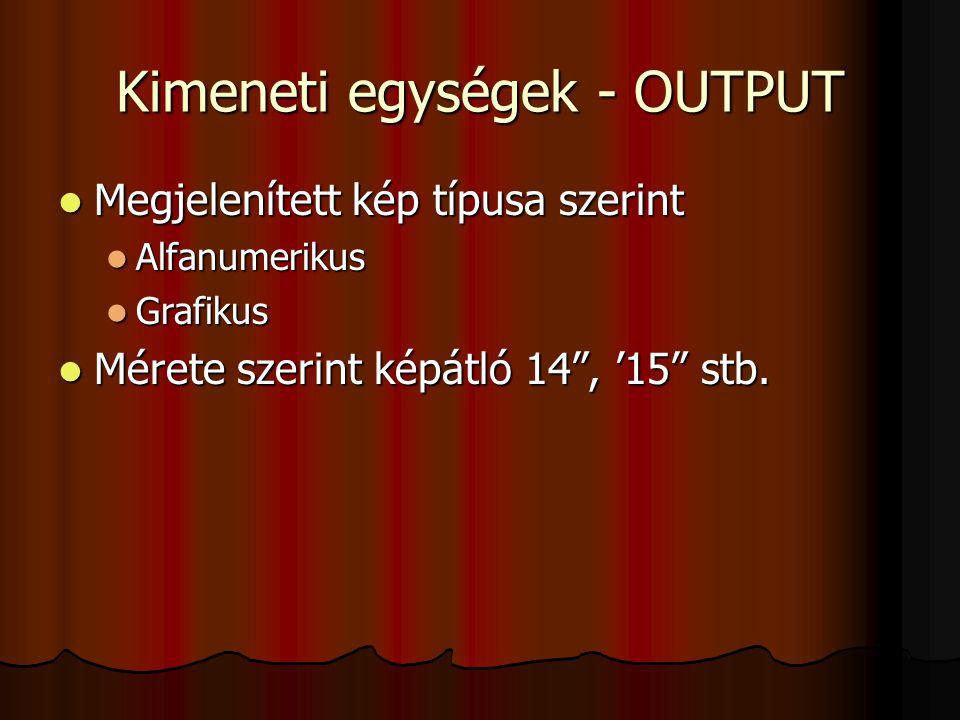 Kimeneti egységek - OUTPUT Megjelenített kép típusa szerint Megjelenített kép típusa szerint Alfanumerikus Alfanumerikus Grafikus Grafikus Mérete szer