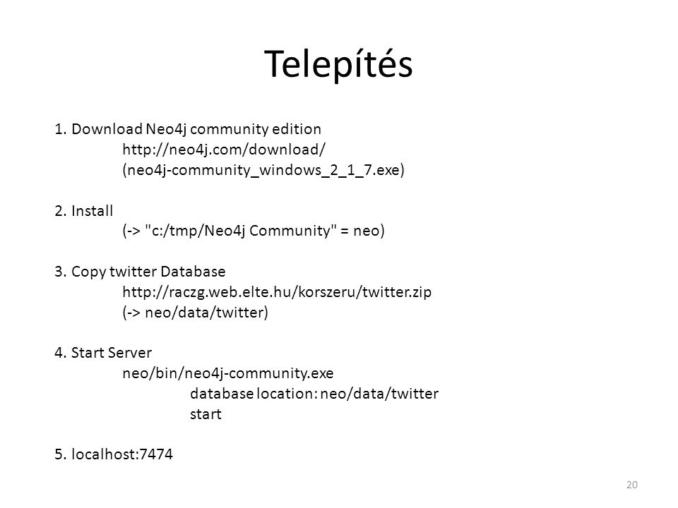 Telepítés 1. Download Neo4j community edition http://neo4j.com/download/ (neo4j-community_windows_2_1_7.exe) 2. Install (->