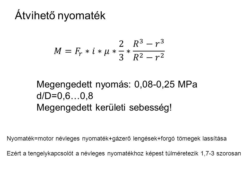 Átvihető nyomaték Megengedett nyomás: 0,08-0,25 MPa d/D=0,6…0,8 Megengedett kerületi sebesség! Nyomaték=motor névleges nyomaték+gázerő lengések+forgó