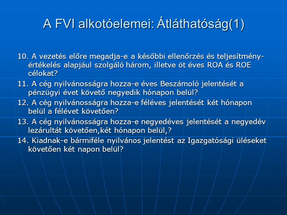 A FVI alkotóelemei: Átláthatóság(1) 10. A vezetés előre megadja-e a későbbi ellenőrzés és teljesítmény- értékelés alapjául szolgáló három, illetve öt