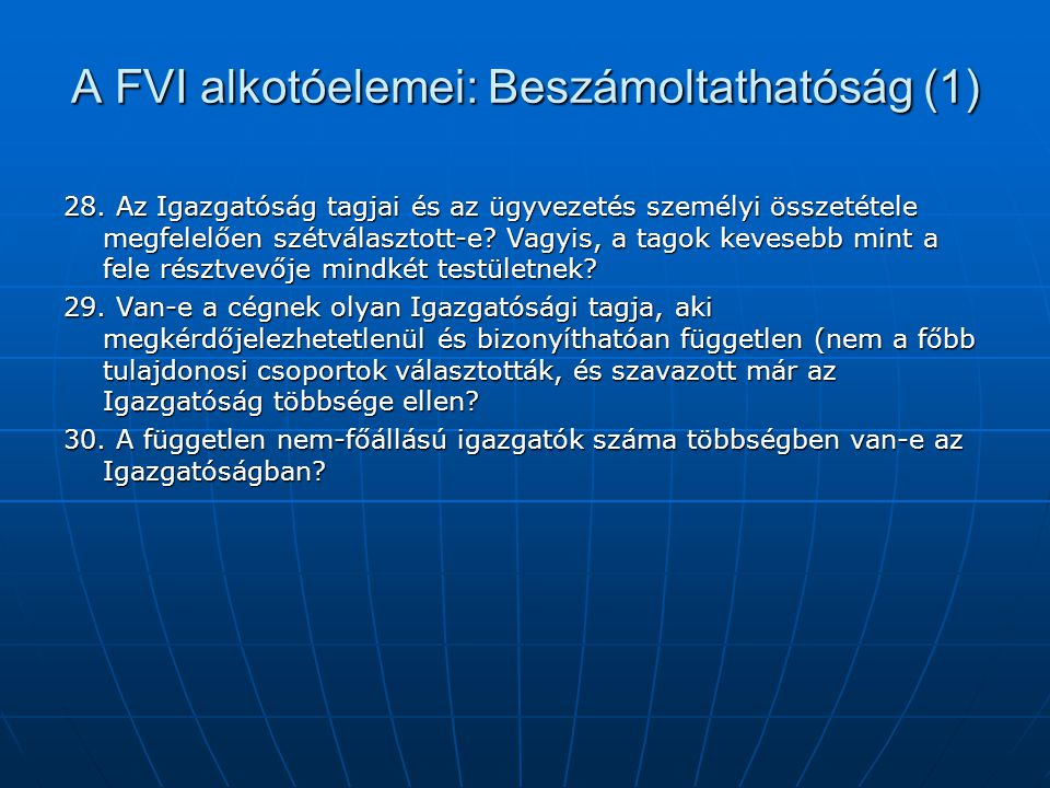 A FVI alkotóelemei: Beszámoltathatóság (1) 28. Az Igazgatóság tagjai és az ügyvezetés személyi összetétele megfelelően szétválasztott-e? Vagyis, a tag