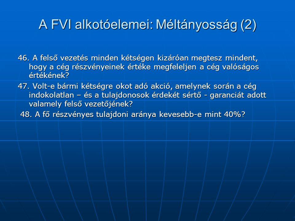 A FVI alkotóelemei: Méltányosság (2) 46. A felső vezetés minden kétségen kizáróan megtesz mindent, hogy a cég részvényeinek értéke megfeleljen a cég v