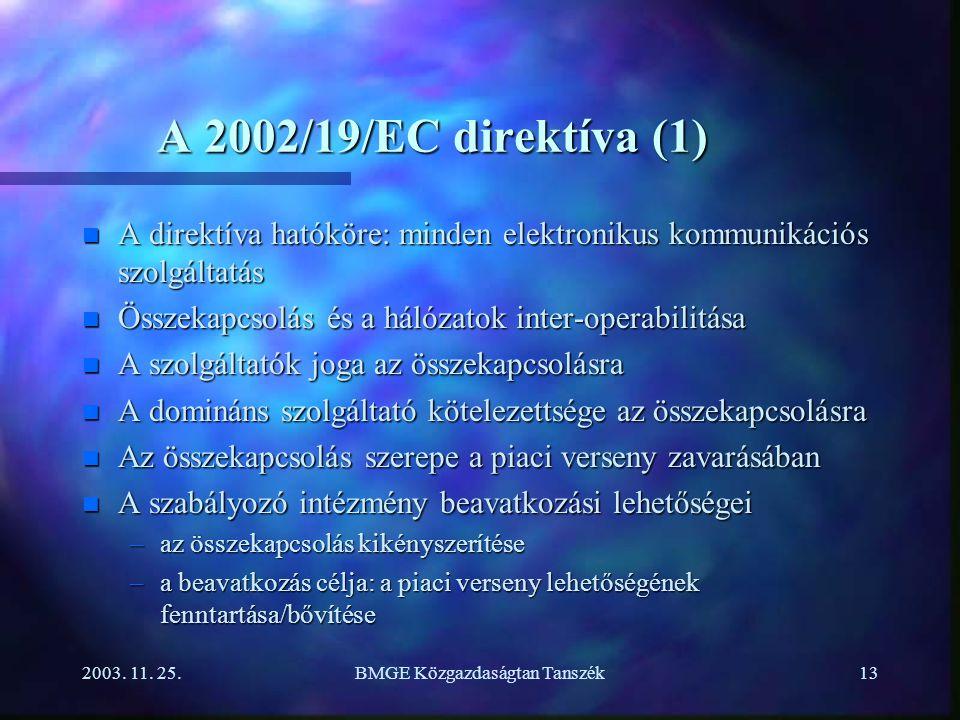 2003. 11. 25.BMGE Közgazdaságtan Tanszék13 A 2002/19/EC direktíva (1) n A direktíva hatóköre: minden elektronikus kommunikációs szolgáltatás n Összeka