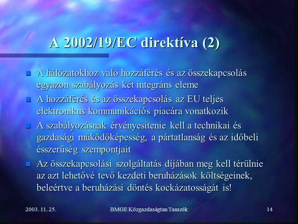 2003. 11. 25.BMGE Közgazdaságtan Tanszék14 A 2002/19/EC direktíva (2) n A hálózatokhoz való hozzáférés és az összekapcsolás egyazon szabályozás két in