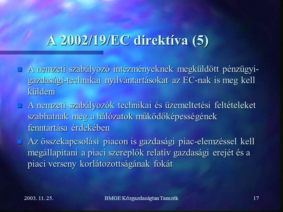 2003. 11. 25.BMGE Közgazdaságtan Tanszék17 A 2002/19/EC direktíva (5) n A nemzeti szabályozó intézményeknek megküldött pénzügyi- gazdasági-technikai n