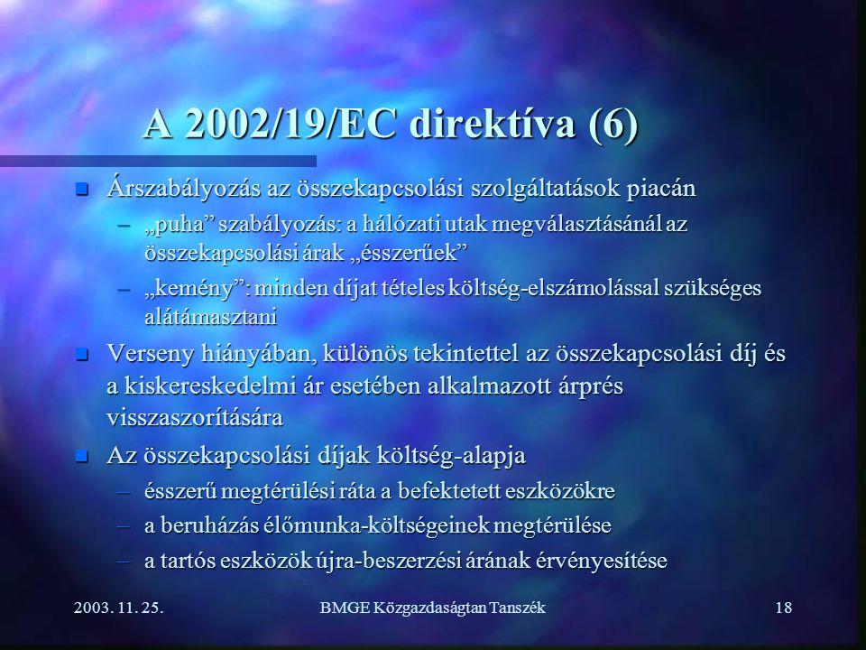 """2003. 11. 25.BMGE Közgazdaságtan Tanszék18 A 2002/19/EC direktíva (6) n Árszabályozás az összekapcsolási szolgáltatások piacán –""""puha"""" szabályozás: a"""