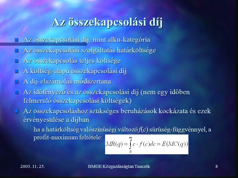 2003. 11. 25.BMGE Közgazdaságtan Tanszék8 Az összekapcsolási díj n Az összekapcsolási díj, mint alku-kategória n Az összekapcsolási szolgáltatás határ