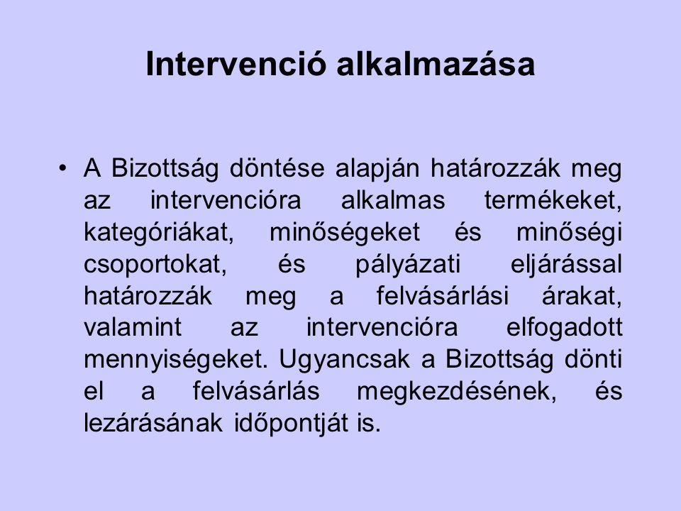 Intervenció alkalmazása A Bizottság döntése alapján határozzák meg az intervencióra alkalmas termékeket, kategóriákat, minőségeket és minőségi csoport