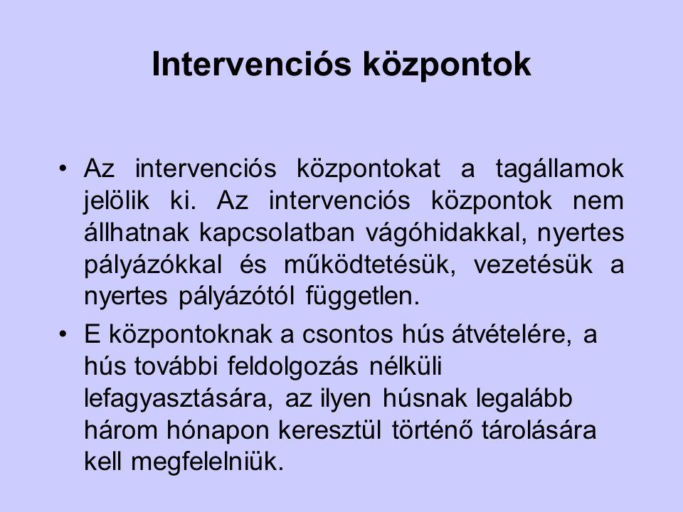 Intervenciós központok Az intervenciós központokat a tagállamok jelölik ki. Az intervenciós központok nem állhatnak kapcsolatban vágóhidakkal, nyertes