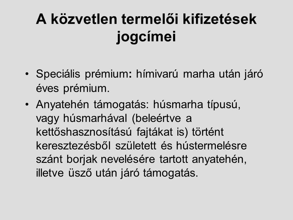 A közvetlen termelői kifizetések jogcímei Speciális prémium: hímivarú marha után járó éves prémium. Anyatehén támogatás: húsmarha típusú, vagy húsmarh