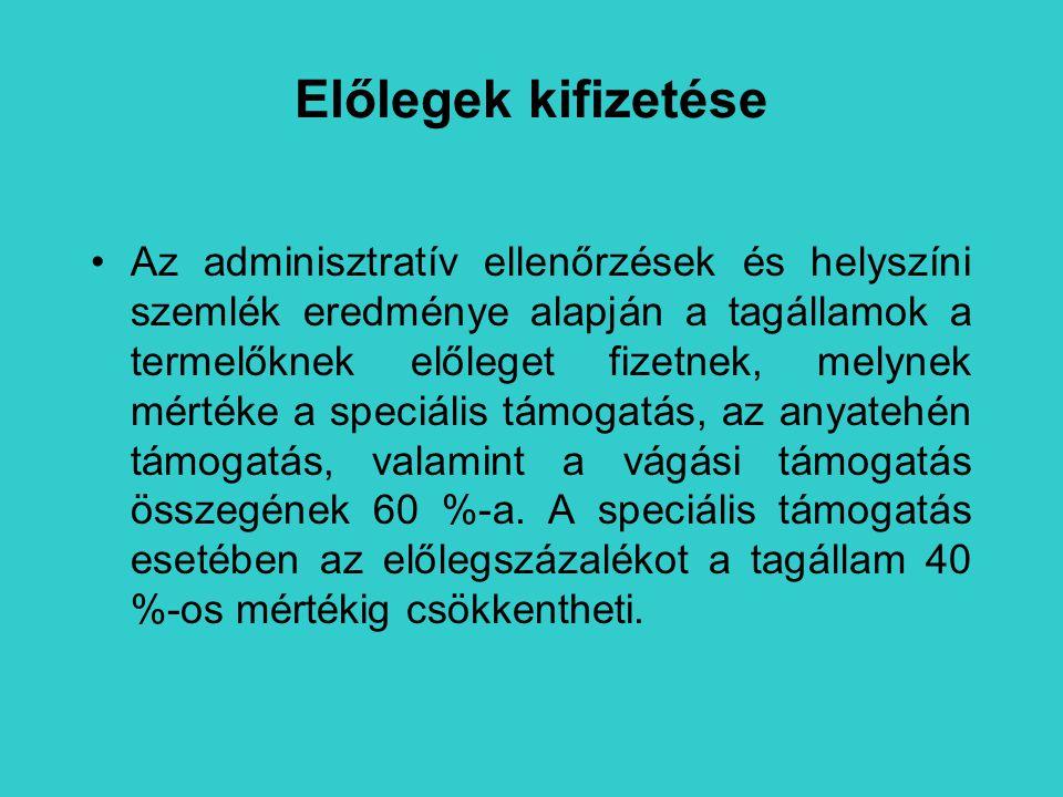 Előlegek kifizetése Az adminisztratív ellenőrzések és helyszíni szemlék eredménye alapján a tagállamok a termelőknek előleget fizetnek, melynek mérték