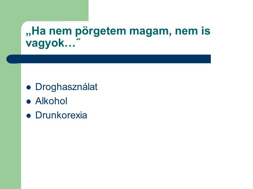 """""""Ha nem pörgetem magam, nem is vagyok…˝ Droghasználat Alkohol Drunkorexia"""