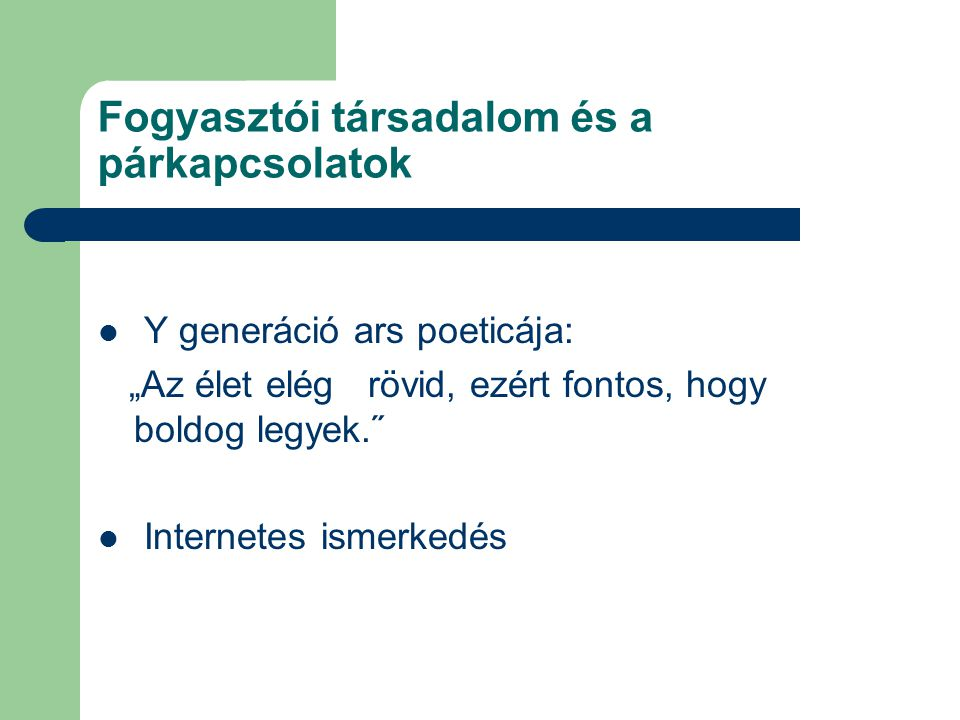 Felhasznált irodalom Tari Annamária: Y generáció Budapest, 2010 Jaffa Kiadó www.kamaszpanasz.hu/hirek/lelek/3912/x-y-z- generacio utolsó letöltés: 2011 okt.
