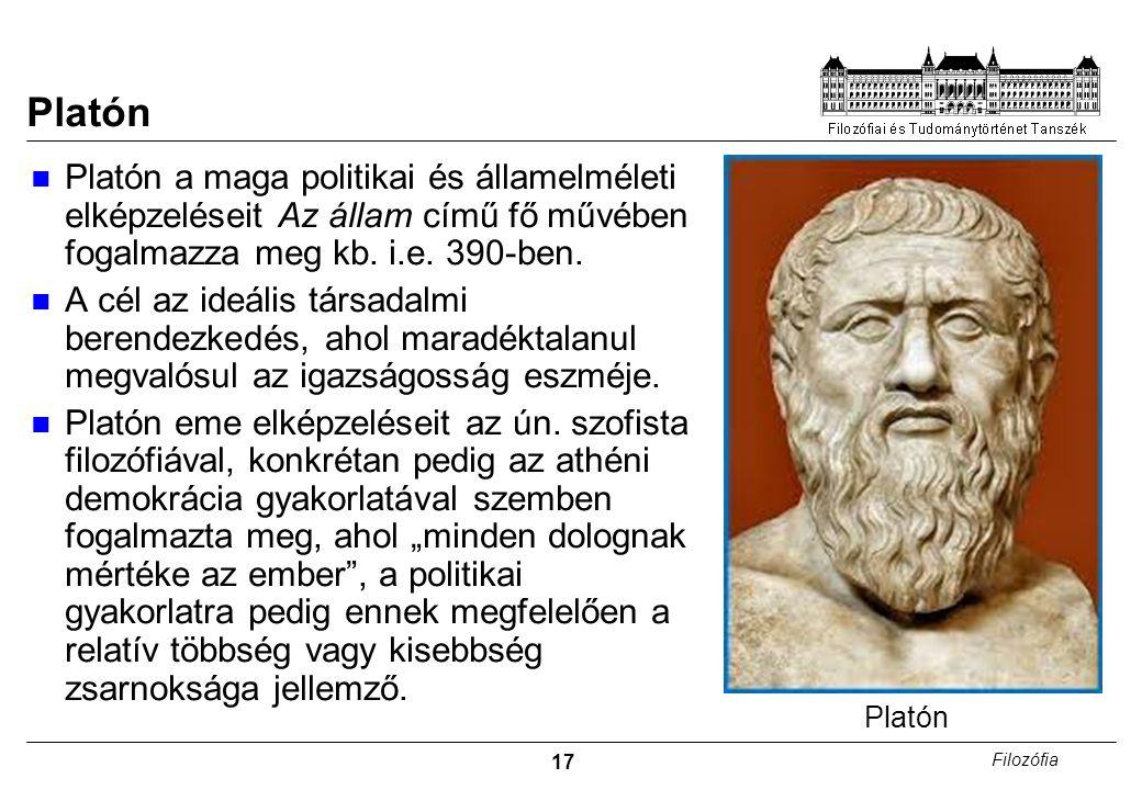 17 Filozófia Platón Platón a maga politikai és államelméleti elképzeléseit Az állam című fő művében fogalmazza meg kb.