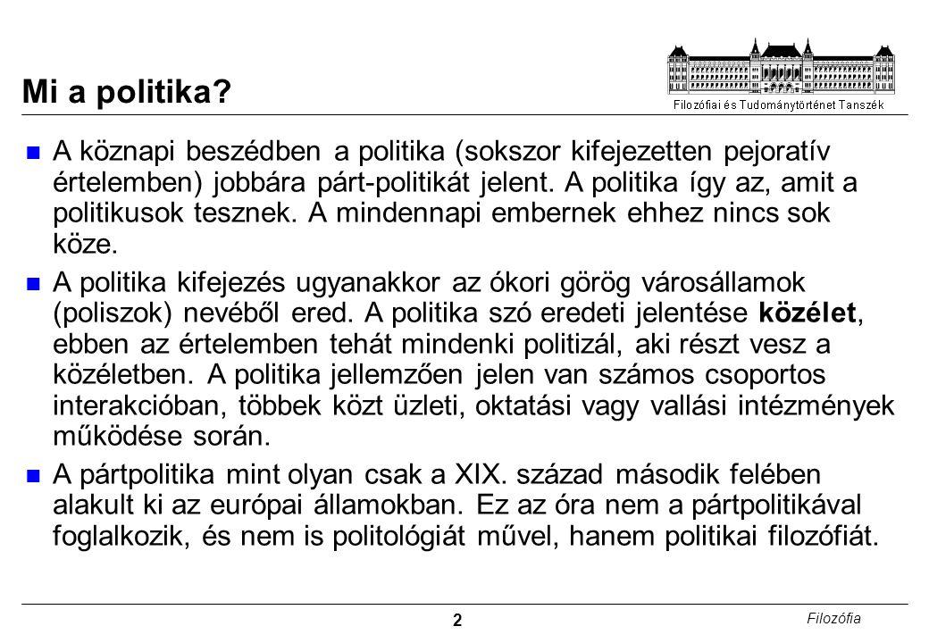 3 Filozófia A politikafilozófia alapkérdései 1.A politika meghatározza az életünket.