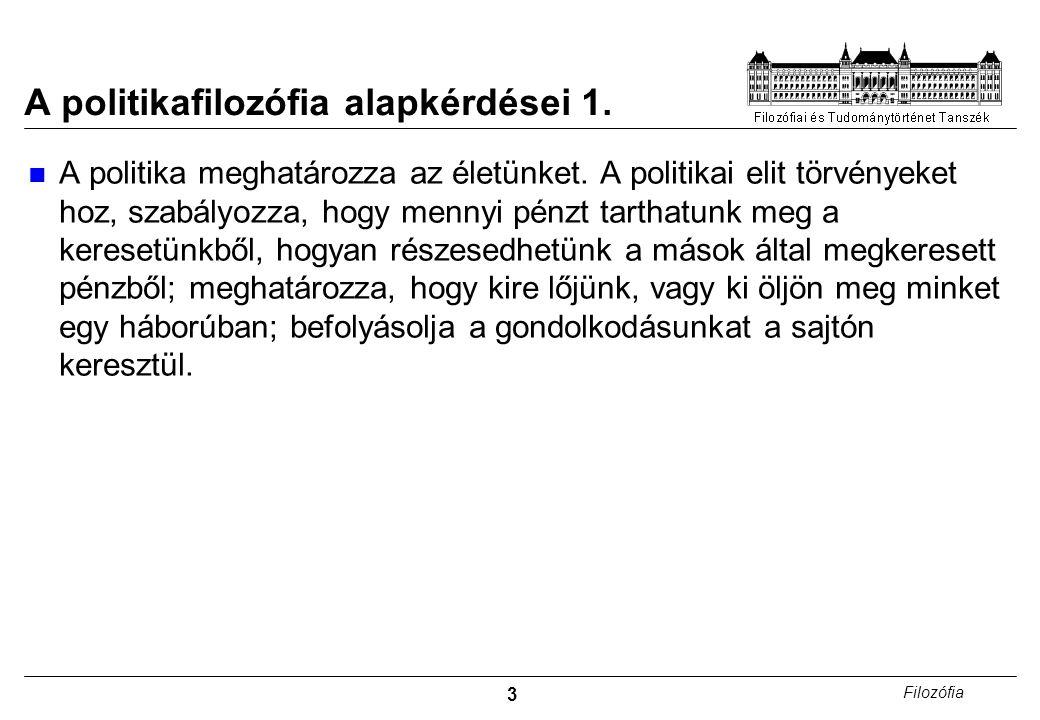 3 Filozófia A politikafilozófia alapkérdései 1. A politika meghatározza az életünket.