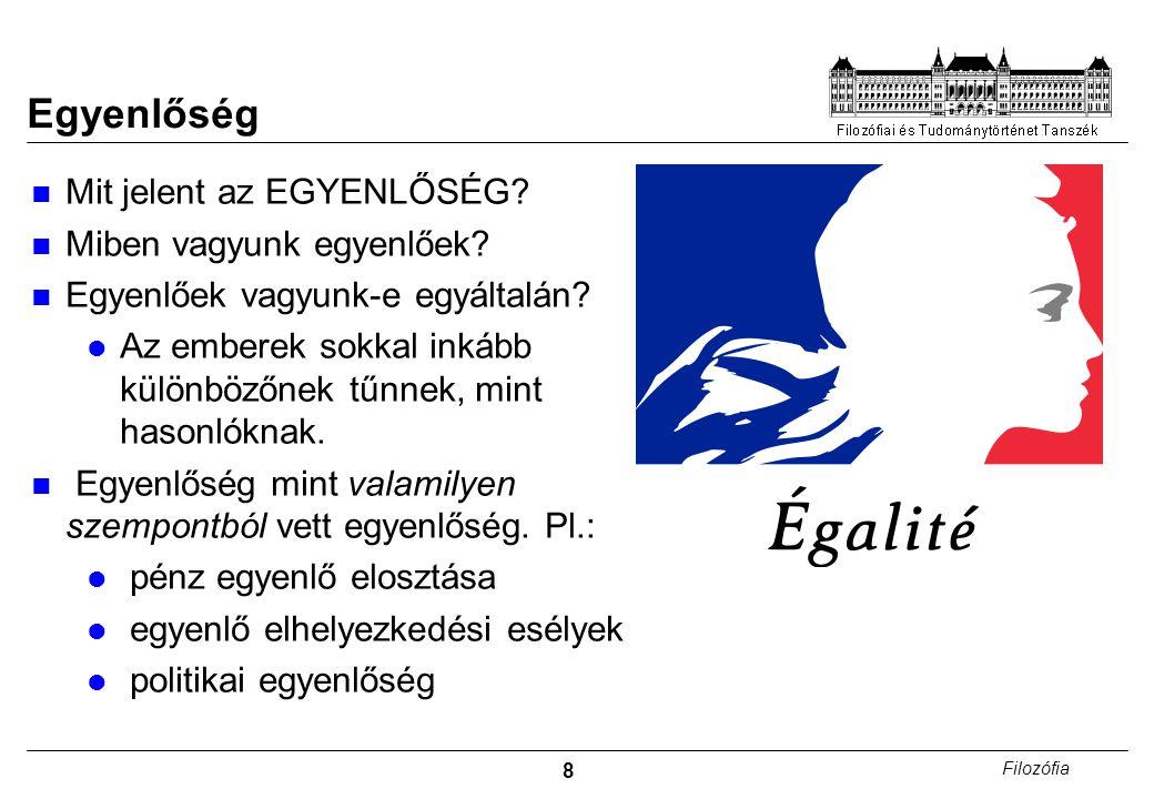 8 Filozófia Egyenlőség Mit jelent az EGYENLŐSÉG. Miben vagyunk egyenlőek.