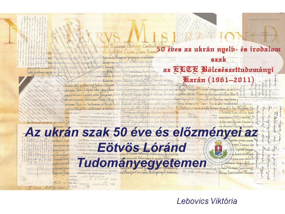 Az ukrán szak 50 éve és előzményei az Eötvös Lóránd Tudományegyetemen Lebovics Viktória