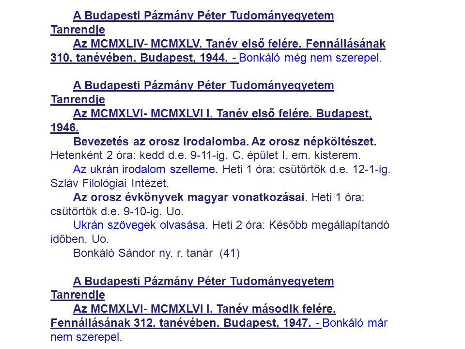 A Budapesti Pázmány Péter Tudományegyetem Tanrendje Az MCMXLIV- MCMXLV. Tanév első felére. Fennállásának 310. tanévében. Budapest, 1944. - Bonkáló még
