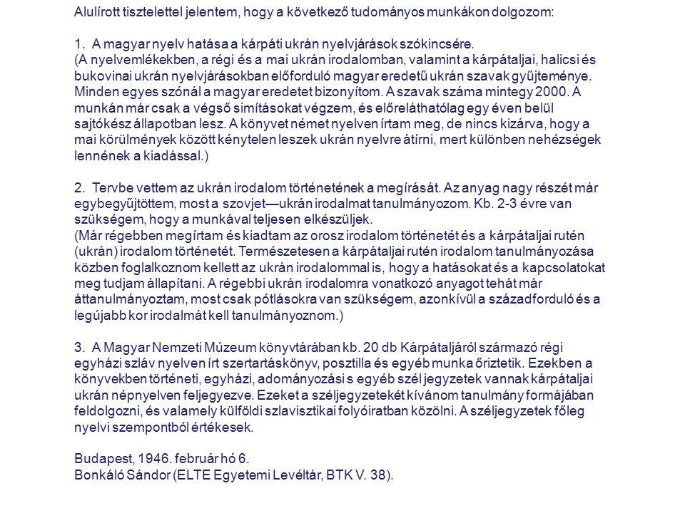 Alulírott tisztelettel jelentem, hogy a következő tudományos munkákon dolgozom: 1. A magyar nyelv hatása a kárpáti ukrán nyelvjárások szókincsére. (A