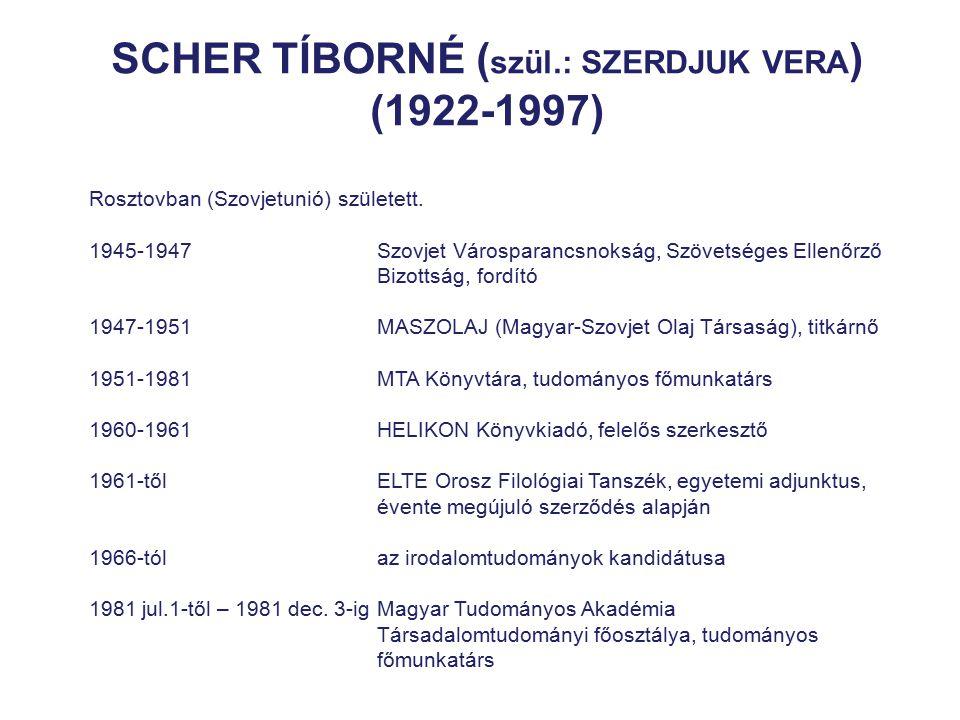 SCHER TÍBORNÉ ( szül.: SZERDJUK VERA ) (1922-1997) Rosztovban (Szovjetunió) született. 1945-1947 Szovjet Városparancsnokság, Szövetséges Ellenőrző Biz