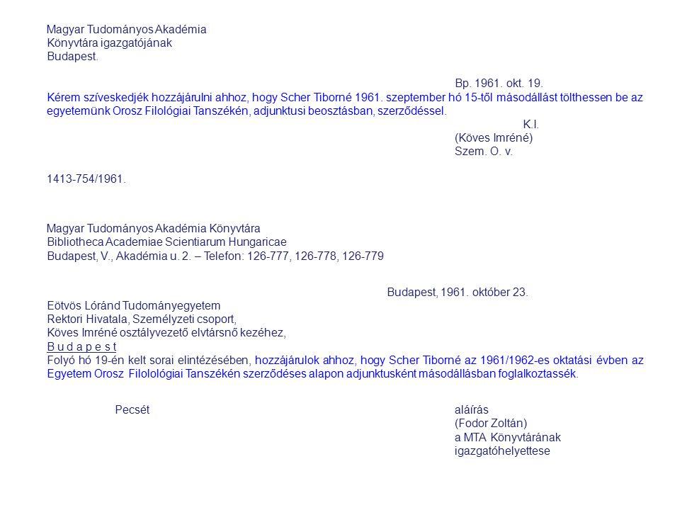 Magyar Tudományos Akadémia Könyvtára igazgatójának Budapest. Bp. 1961. okt. 19. Kérem szíveskedjék hozzájárulni ahhoz, hogy Scher Tiborné 1961. szepte