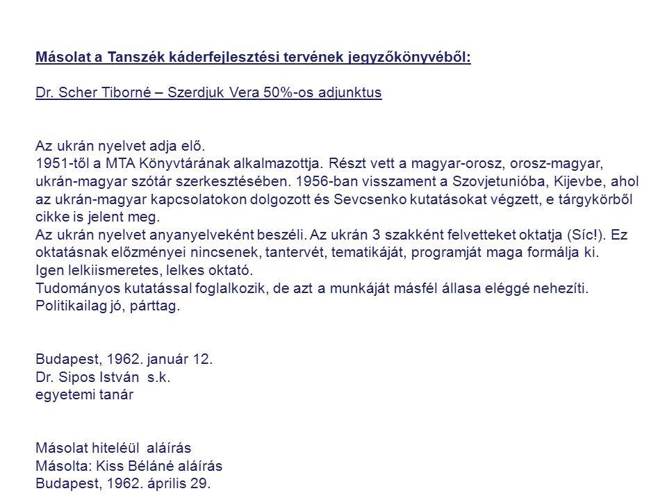Másolat a Tanszék káderfejlesztési tervének jegyzőkönyvéből: Dr. Scher Tiborné – Szerdjuk Vera 50%-os adjunktus Az ukrán nyelvet adja elő. 1951-től a