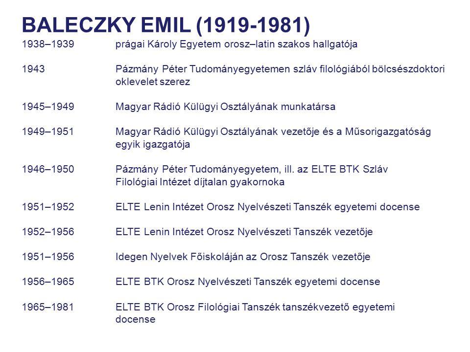 BALECZKY EMIL (1919-1981) 1938–1939 prágai Károly Egyetem orosz–latin szakos hallgatója 1943 Pázmány Péter Tudományegyetemen szláv filológiából bölcsé