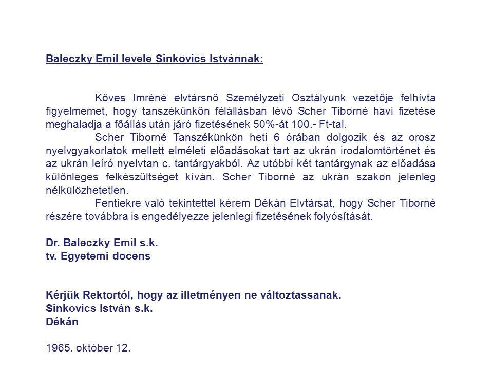 Baleczky Emil levele Sinkovics Istvánnak: Köves Imréné elvtársnő Személyzeti Osztályunk vezetője felhívta figyelmemet, hogy tanszékünkön félállásban l