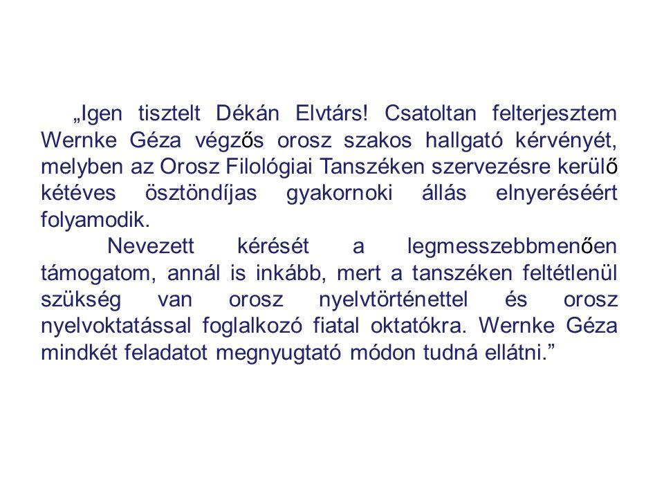"""""""Igen tisztelt Dékán Elvtárs! Csatoltan felterjesztem Wernke Géza végzős orosz szakos hallgató kérvényét, melyben az Orosz Filológiai Tanszéken szerve"""