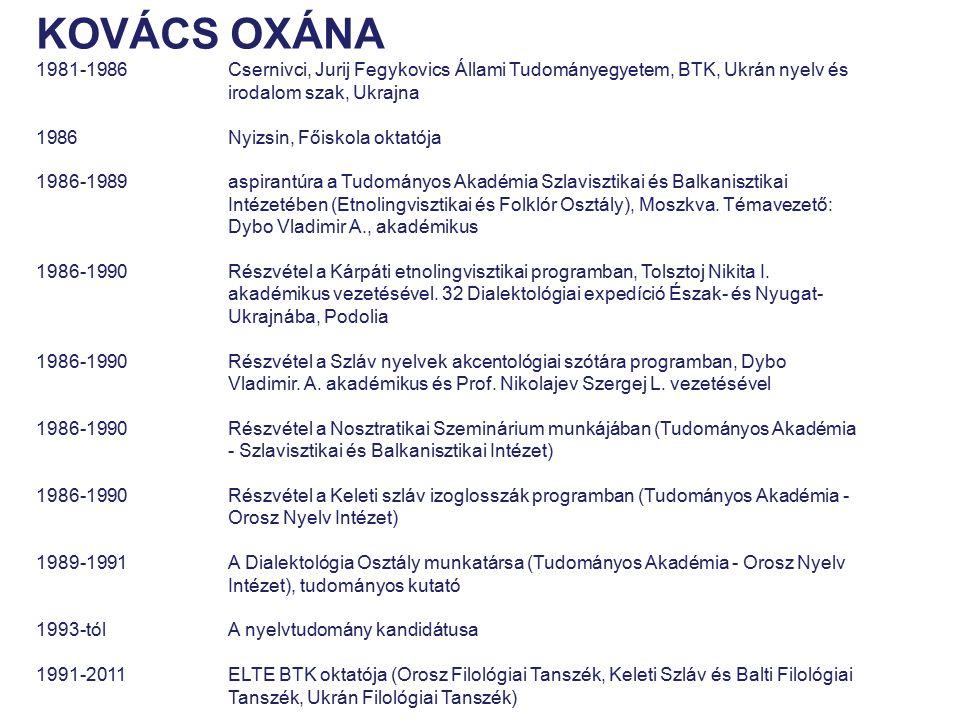 KOVÁCS OXÁNA 1981-1986 Csernivci, Jurij Fegykovics Állami Tudományegyetem, BTK, Ukrán nyelv és irodalom szak, Ukrajna 1986 Nyizsin, Főiskola oktatója