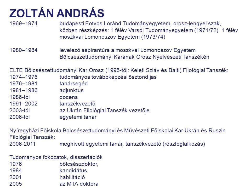 ZOLTÁN ANDRÁS 1969–1974 budapesti Eötvös Loránd Tudományegyetem, orosz-lengyel szak, közben részképzés: 1 félév Varsói Tudományegyetem (1971/72), 1 fé