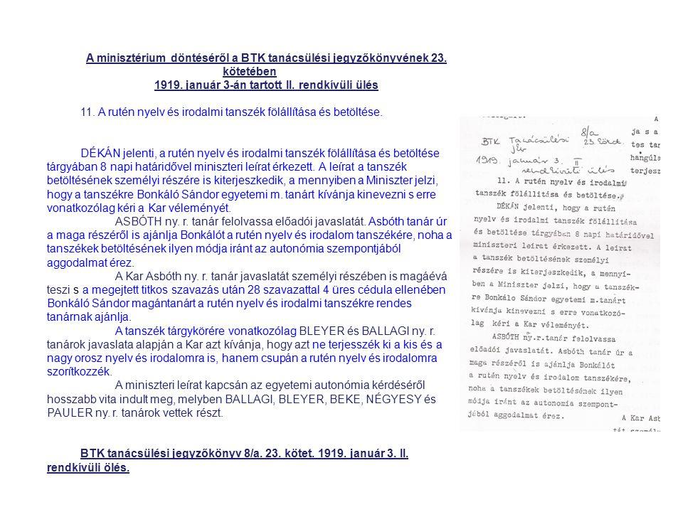 A minisztérium döntéséről a BTK tanácsülési jegyzőkönyvének 23. kötetében 1919. január 3-án tartott II. rendkívüli ülés 11. A rutén nyelv és irodalmi