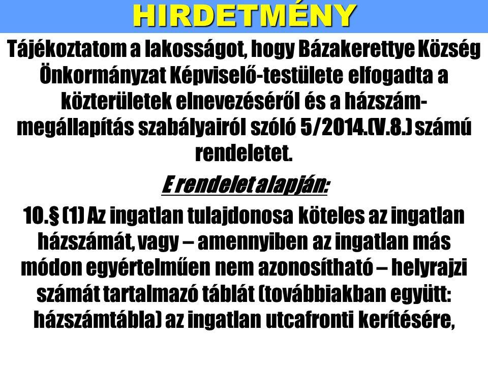 HIRDETMÉNY Tájékoztatom a lakosságot, hogy Bázakerettye Község Önkormányzat Képviselő-testülete elfogadta a közterületek elnevezéséről és a házszám- m