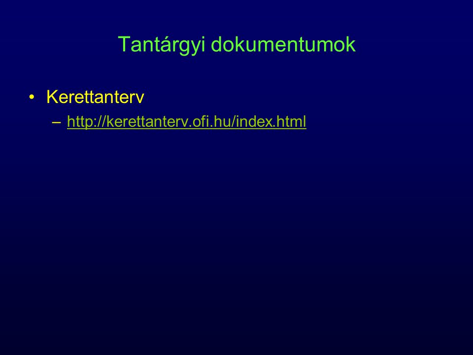 Tantárgyi dokumentumok Érettségi követelmények –http://www.oktatas.hu/http://www.oktatas.hu/