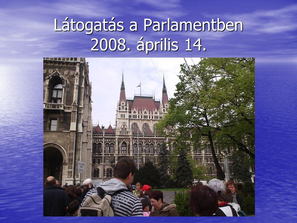 Látogatás a Parlamentben 2008. április 14.