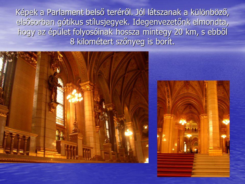 Képek a Parlament belső teréről. Jól látszanak a különböző, elsősorban gótikus stílusjegyek. Idegenvezetőnk elmondta, hogy az épület folyosóinak hossz