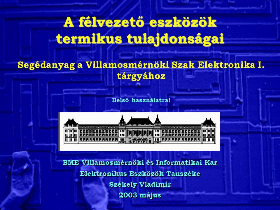 A félvezető eszközök termikus tulajdonságai BME Villamosmérnöki és Informatikai Kar Elektronikus Eszközök Tanszéke Székely Vladimír 2003 május BME Vil