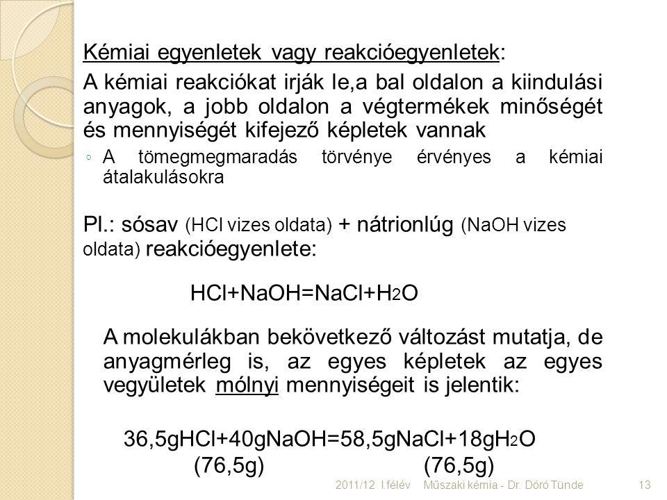 Kémiai egyenletek vagy reakcióegyenletek: A kémiai reakciókat irják le,a bal oldalon a kiindulási anyagok, a jobb oldalon a végtermékek minőségét és m