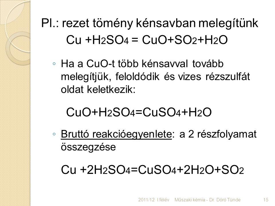 Pl.: rezet tömény kénsavban melegítünk Cu +H 2 SO 4 = CuO+SO 2 +H 2 O ◦ Ha a CuO-t több kénsavval tovább melegítjük, feloldódik és vizes rézszulfát ol