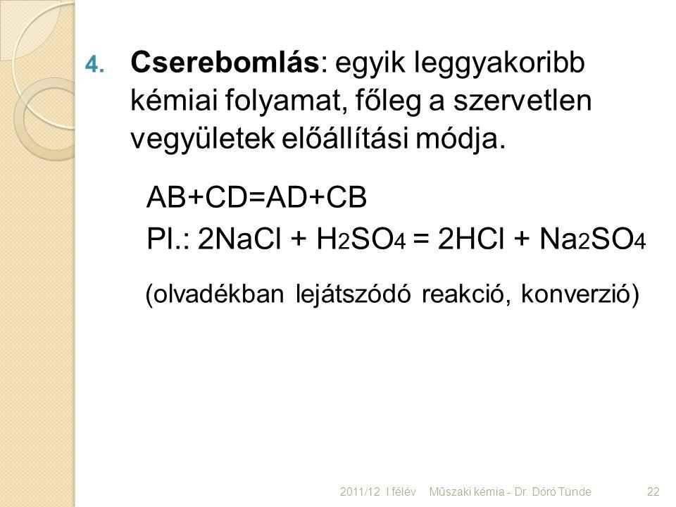 4. Cserebomlás: egyik leggyakoribb kémiai folyamat, főleg a szervetlen vegyületek előállítási módja. AB+CD=AD+CB Pl.: 2NaCl + H 2 SO 4 = 2HCl + Na 2 S