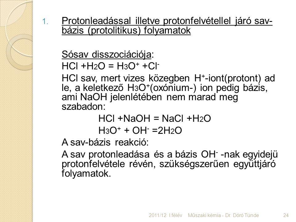 1. Protonleadással illetve protonfelvétellel járó sav- bázis (protolitikus) folyamatok Sósav disszociációja: HCl +H 2 O = H 3 O + +Cl - HCl sav, mert