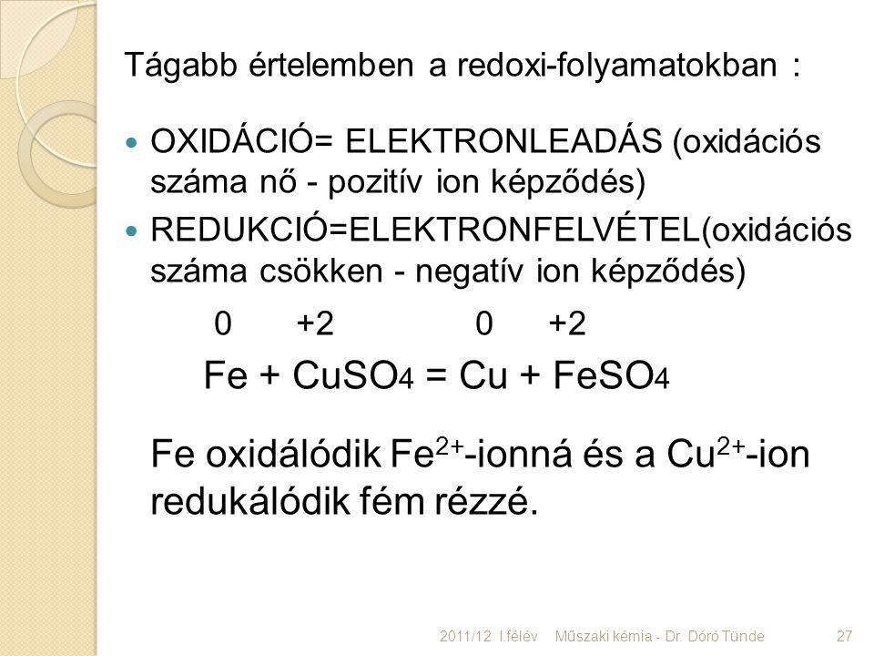 Tágabb értelemben a redoxi-folyamatokban : OXIDÁCIÓ= ELEKTRONLEADÁS (oxidációs száma nő - pozitív ion képződés) REDUKCIÓ=ELEKTRONFELVÉTEL(oxidációs sz
