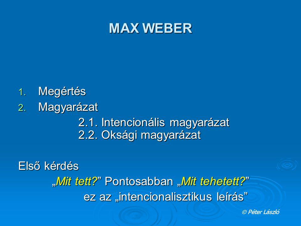 """MAX WEBER 1. Megértés 2. Magyarázat 2.1. Intencionális magyarázat 2.2. Oksági magyarázat Első kérdés """"Mit tett?"""" Pontosabban """"Mit tehetett?"""" ez az """"in"""