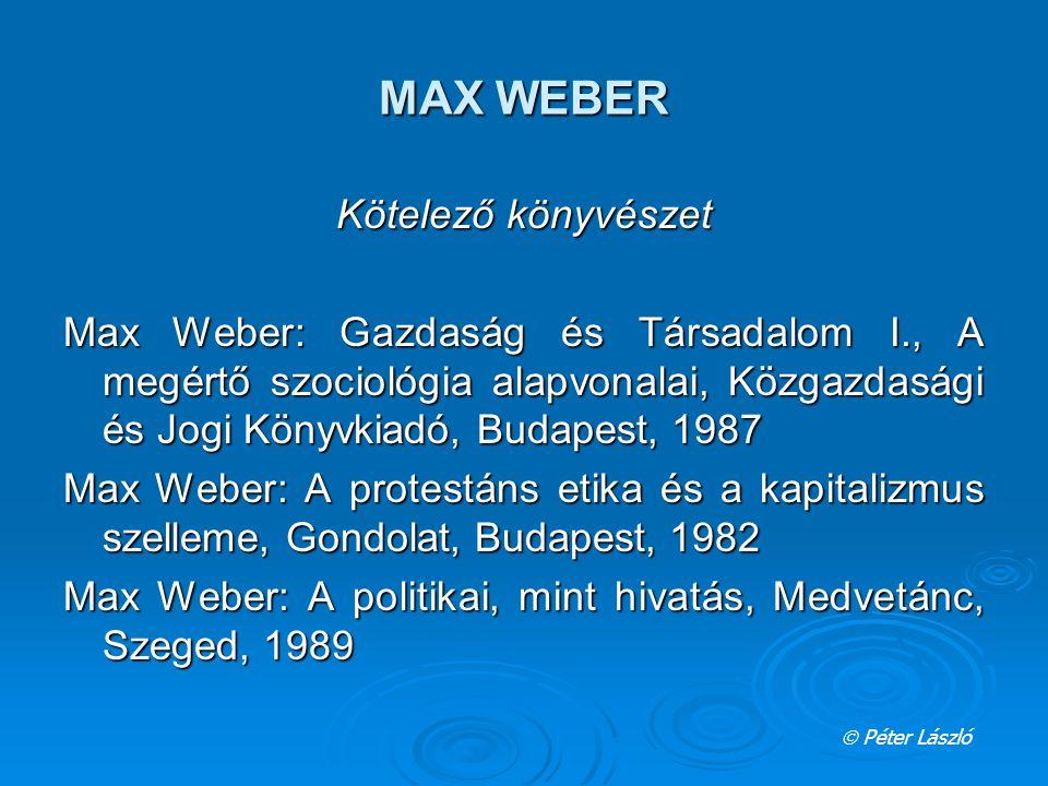 MAX WEBER Kötelező könyvészet Max Weber: Gazdaság és Társadalom I., A megértő szociológia alapvonalai, Közgazdasági és Jogi Könyvkiadó, Budapest, 1987