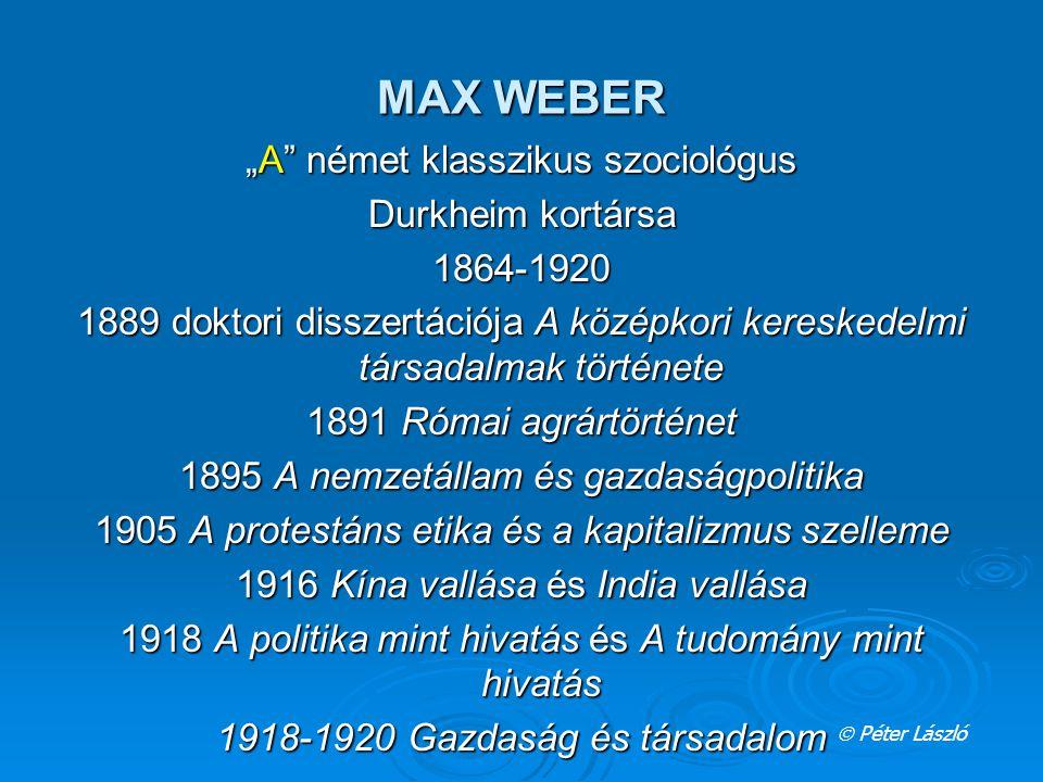 """MAX WEBER """"A"""" német klasszikus szociológus Durkheim kortársa 1864-1920 1889 doktori disszertációja A középkori kereskedelmi társadalmak története 1891"""