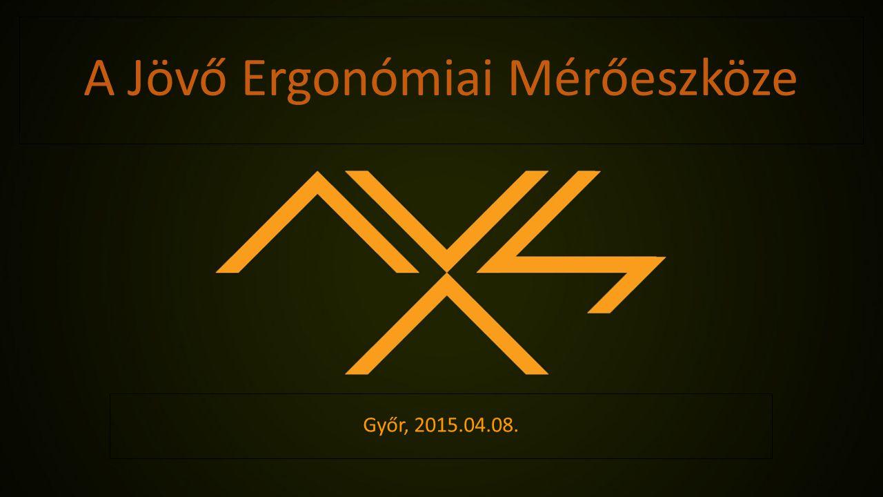 A Jövő Ergonómiai Mérőeszköze Győr, 2015.04.08.