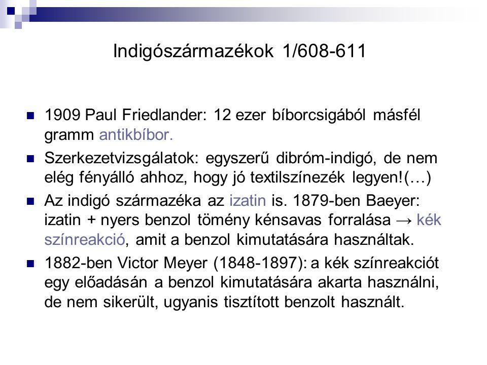 Indigószármazékok 1/608-611 1909 Paul Friedlander: 12 ezer bíborcsigából másfél gramm antikbíbor. Szerkezetvizsgálatok: egyszerű dibróm-indigó, de nem