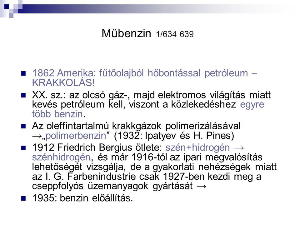 Műbenzin 1/634-639 1862 Amerika: fűtőolajból hőbontással petróleum – KRAKKOLÁS! XX. sz.: az olcsó gáz-, majd elektromos világítás miatt kevés petróleu